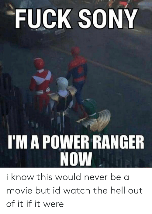 Out Of It: FUCK SONY  I'M A POWER RANGER  NOW i know this would never be a movie but id watch the hell out of it if it were