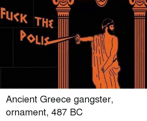 Fuck, Greece, and Ancient: FUCK TH Ancient Greece gangster, ornament, 487 BC