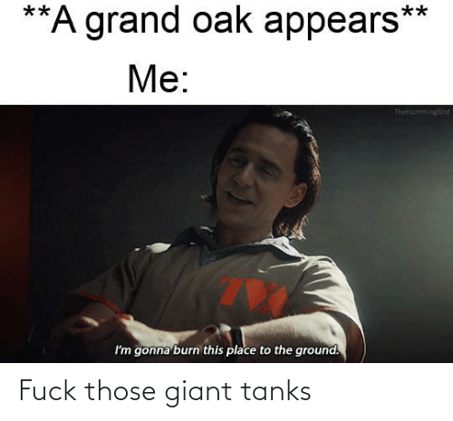 Giant: Fuck those giant tanks