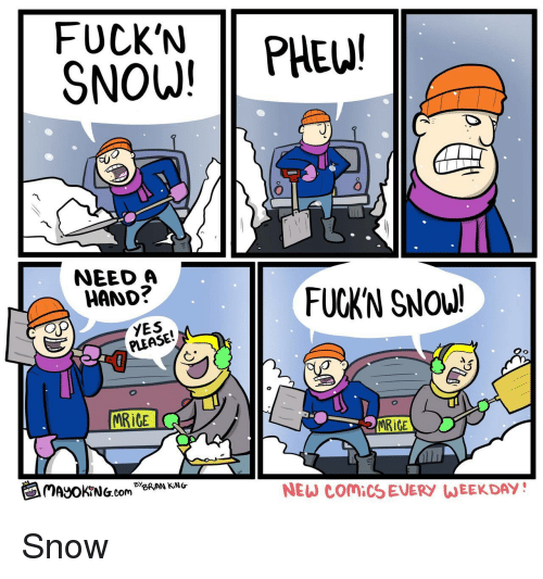 Snow, Comics, and Yes: FUCK'N PHE!  SNOW!  0  NEED A  HAND?  FUCKN SNOW!  YES  PLEASE!  İCE  MRiCE  闰MayOKrNG.com Be  NEW COMICS EVERY WEEKDAY! Snow