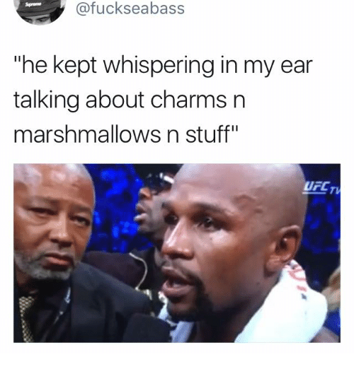 """Memes, Stuff, and 🤖: @fuckseabass  """"he kept whispering in my ear  talking about charms n  marshmallows n stuff""""  UFCT"""