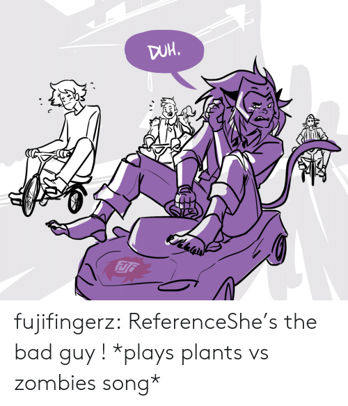 Bad, Tumblr, and Zombies: fujifingerz:  ReferenceShe's the bad guy !  *plays plants vs zombies song*