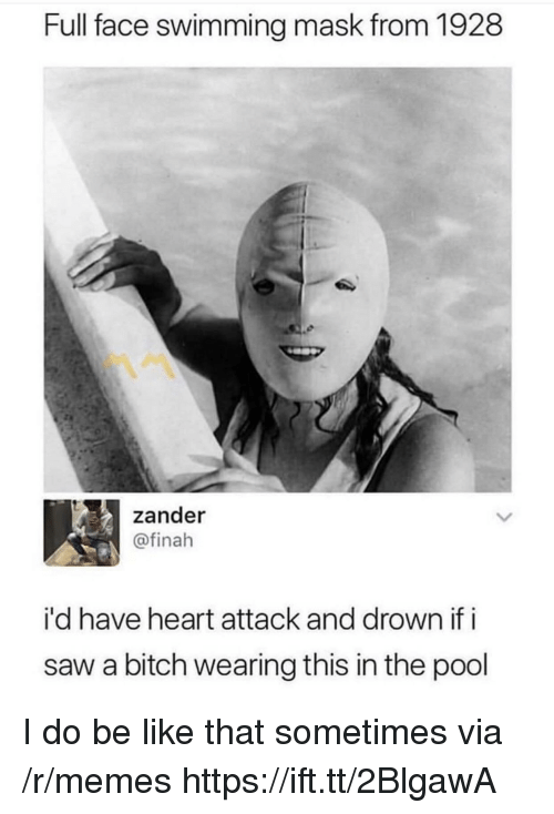 Be Like, Bitch, and Memes: Full face swimming mask from 1928  zander  @finah  i'd have heart attack and drown if i  saw a bitch wearing this in the podol I do be like that sometimes via /r/memes https://ift.tt/2BlgawA