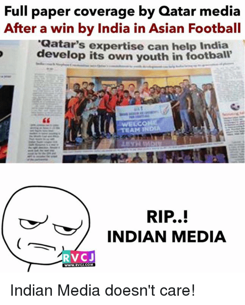 develope: Full paper coverage by Qatar media  After a win by India in Asian Footbal  develop its own youth in foot  Qatar's expertise can help India  ball  EAM IN  RIP..!  INDIAN MEDIA  RVCJ  WWW.RVCI.CoM  WWW.RVCI.COM Indian Media doesn't care!
