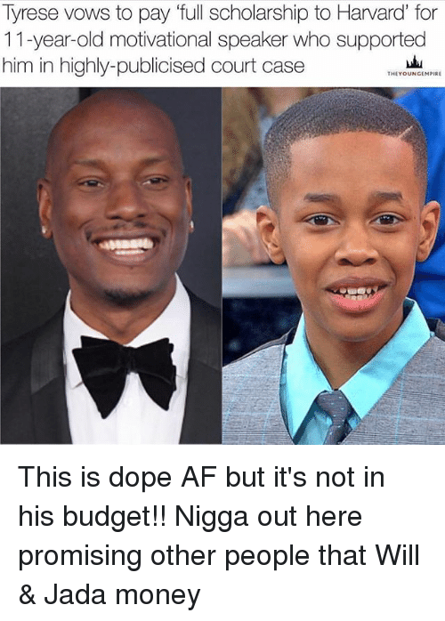 motivational speaker: 'full scholarship to Harvard for  Iyrese vows to pay 'tull scholarship to Harvard' fo  11-year-old motivational speaker who supported  him in highly-publicised court case  THEYOUNGEMPIRE This is dope AF but it's not in his budget!! Nigga out here promising other people that Will & Jada money