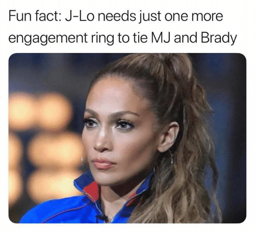 Nfl, Brady, and Fun: Fun fact: J-Lo needs just one more  engagement ring to tie MJ and Brady