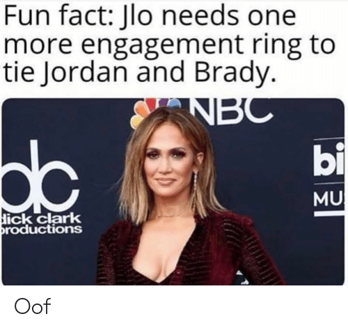 JLo, Jordan, and Dank Memes: Fun fact: Jlo needs one  more engagement ring to  tie Jordan and Brady.  bi  dc  MU  ick clark  roductions Oof