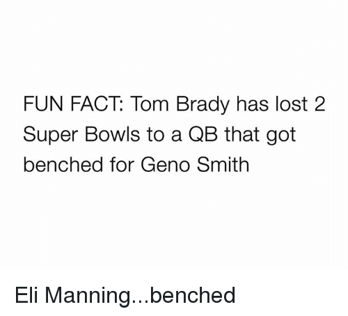 Geno Smith: FUN FACT: Tom Brady has lost 2  Super Bowls to a QB that got  benched for Geno Smith Eli Manning...benched