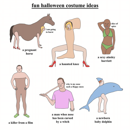 Harriott: fun halloween costume ideas  slice of  spice  i am goin;g  to burst  a pregnant  horse  a sexy ainsley  harriott  a haunted knee  ツ  why is my nose  such a floppy mess  a man whos nose  has been cursed  by a witch  a newborn  baby dolphin  a killer from a film