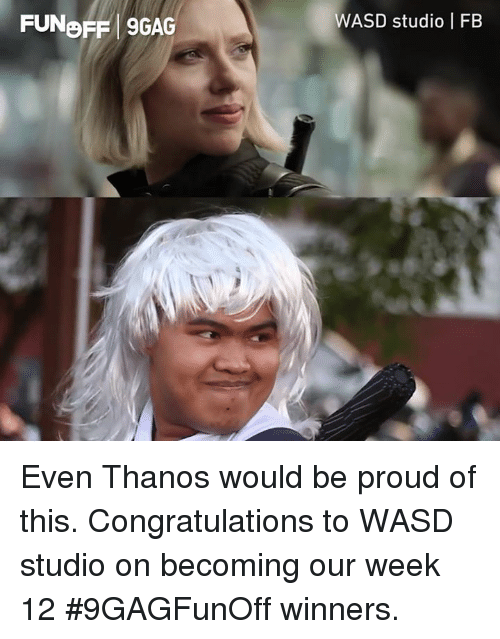 9gag, Dank, and Congratulations: FUNBFF 9GAG  WASD studio   FB Even Thanos would be proud of this. Congratulations to WASD studio on becoming our week 12 #9GAGFunOff winners.