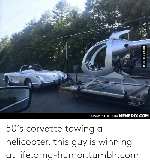 Towing: FUNNY STUFF ON MEMEPIX.COM  MEMEPIX.COM 50's corvette towing a helicopter. this guy is winning at life.omg-humor.tumblr.com