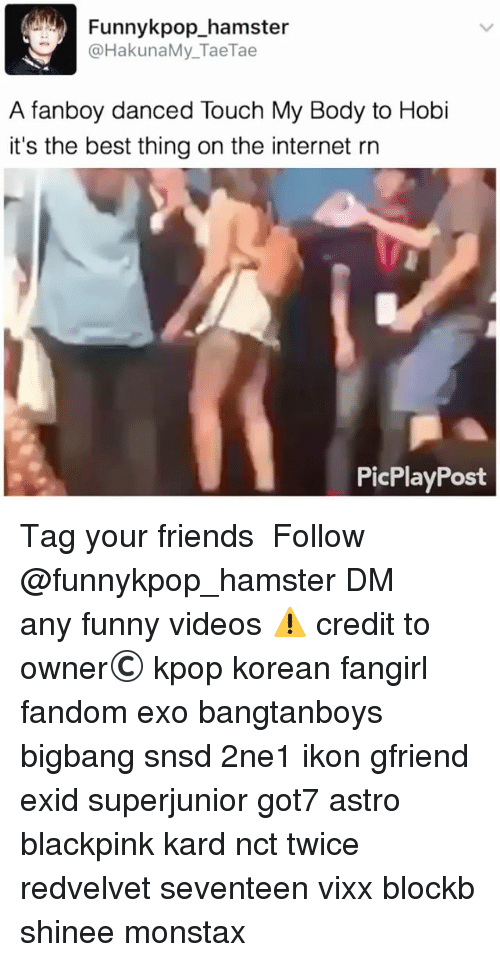 Fanboying: Funnykpop_hamster  @HakunaMy_TaeTae  A fanboy danced Touch My Body to Hobi  it's the best thing on the internet rn  PicPlayPost 》Tag your friends 》》 Follow @funnykpop_hamster 》》》DM any funny videos ⚠ credit to owner© kpop korean fangirl fandom exo bangtanboys bigbang snsd 2ne1 ikon gfriend exid superjunior got7 astro blackpink kard nct twice redvelvet seventeen vixx blockb shinee monstax