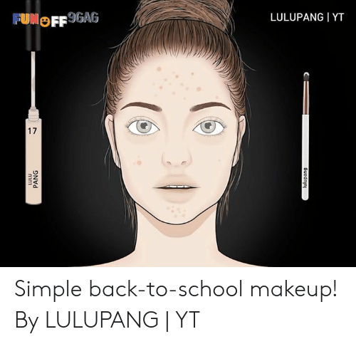 Back to School: FUNOFF9GAG  LULUPANG I YT  PANG  17  lulupang Simple back-to-school makeup!  By LULUPANG | YT