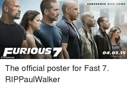 fast 7: FURIOUS?  Universal  VENGEANCE HITS HOME  04.03.15 The official poster for Fast 7. RIPPaulWalker