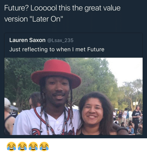 """Saxon: Future? Loooool this the great value  version """"Later On""""  Lauren Saxon @Lsax_235  Just reflecting to when I met Future  刁 😂😂😂😂"""