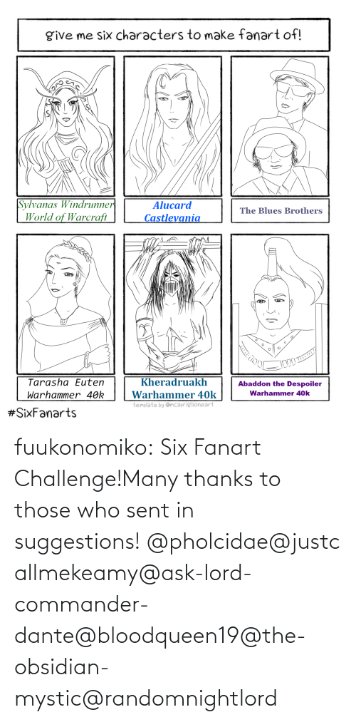 ask: fuukonomiko:  Six Fanart Challenge!Many thanks to those who sent in suggestions! @pholcidae@justcallmekeamy@ask-lord-commander-dante@bloodqueen19@the-obsidian-mystic@randomnightlord