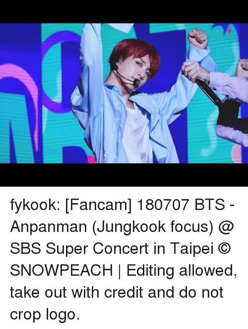 anpanman: fykook:  [Fancam] 180707 BTS - Anpanman (Jungkook focus) @ SBS Super Concert in Taipei © SNOWPEACH  | Editing allowed, take out with credit and do not crop logo.