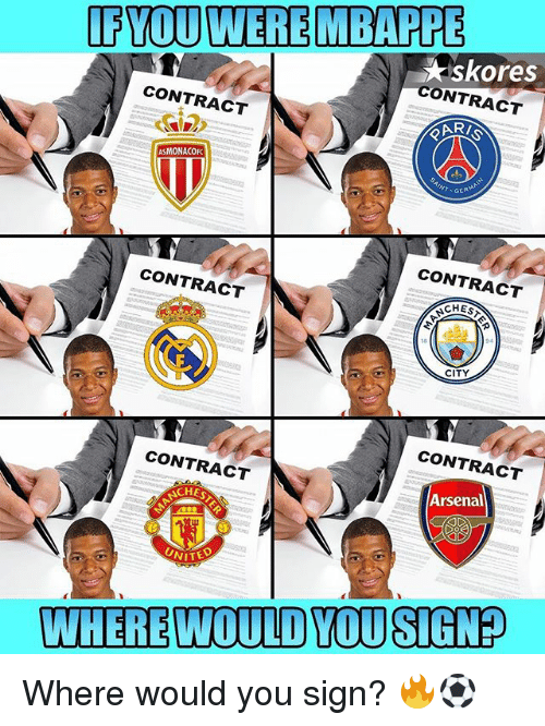 Inting: FYOU WERE MBAPPE  skores  TRACT  CONTRACT  CONTRACT  ASMONACOC  INT-GE  GERM  CONTRACT  CONTRACT  CITY  CONTRACT  CONTRACT  Arsenal  UNI  VITED  WHERE WOULD YOU SIGN? Where would you sign? 🔥⚽️