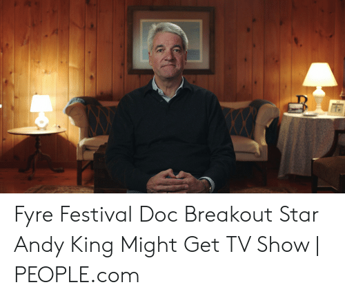 Andy King: Fyre Festival Doc Breakout Star Andy King Might Get TV Show | PEOPLE.com