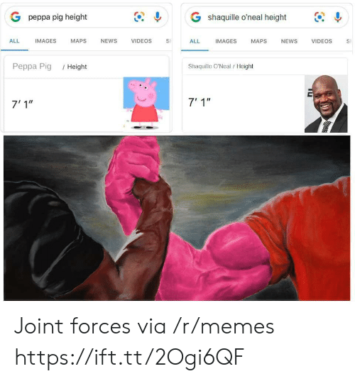 """Memes, News, and Videos: G shaquille o'neal height  G peppa pig height  IMAGES  ALL  IMAGES  МAPS  NEWS  VIDEOS  ALL  NEWS  VIDEOS  MAPS  S  Shaquille O'Neal/Height  Реppа Pig  /Height  7' 1""""  7'1"""" Joint forces via /r/memes https://ift.tt/2Ogi6QF"""