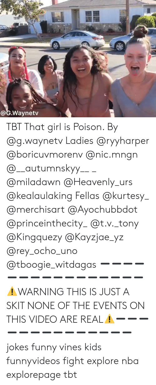Ocho: @G.Waynetv TBT That girl is Poison. By @g.waynetv Ladies @ryyharper @boricuvmorenv @nic.mngn @__autumnskyy__ _ @miladawn @Heavenly_urs @kealaulaking Fellas @kurtesy_ @merchisart @Ayochubbdot @princeinthecity_ @t.v._tony @Kingquezy @Kayzjae_yz @rey_ocho_uno @tboogie_witdagas ➖➖➖➖➖➖➖➖➖➖➖➖➖➖➖➖⚠️WARNING THIS IS JUST A SKIT NONE OF THE EVENTS ON THIS VIDEO ARE REAL⚠️➖➖➖➖➖➖➖➖➖➖➖➖➖➖ jokes funny vines kids funnyvideos fight explore nba explorepage tbt
