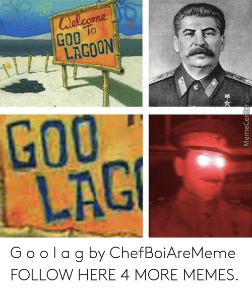 lagoon: G00 %  LAGOON  To  Go0  LAG G o o l a g by ChefBoiAreMeme FOLLOW HERE 4 MORE MEMES.