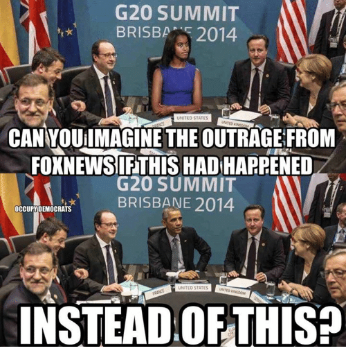 brisbane: G20 SUMMIT  UNITED STATES  CAN YOUilMAGINE THE OUTRAGE FRONM  FOXNEWSIFTHIS HAD HAPPENED  G20 SUMMIT  BRISBANE 2014  0  OCCUPYDEMOCRATS  UNITED STATES  FRANCE  INSTEAD OFTHIS?
