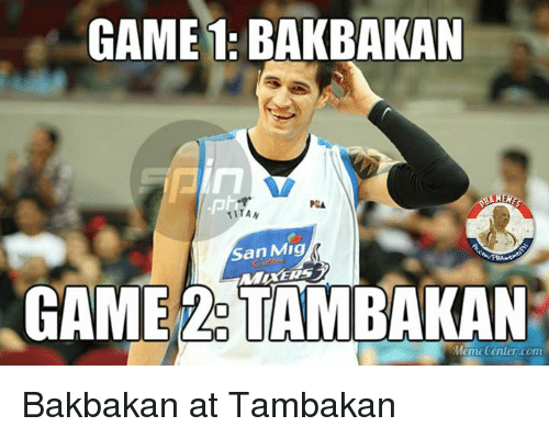 Meme Center Com: GAME 1: BAKBAKAN  1ITAN  San Mig  GAME TAMBAKAN  Meme Center.com Bakbakan at Tambakan