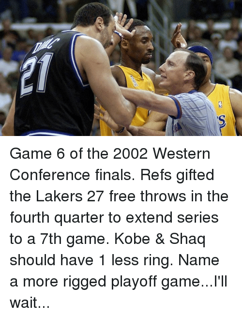 Western Conference Finals: Game 6 of the 2002 Western Conference finals. Refs gifted the Lakers 27 free throws in the fourth quarter to extend series to a 7th game.  Kobe & Shaq should have 1 less ring.  Name a more rigged playoff game...I'll wait...