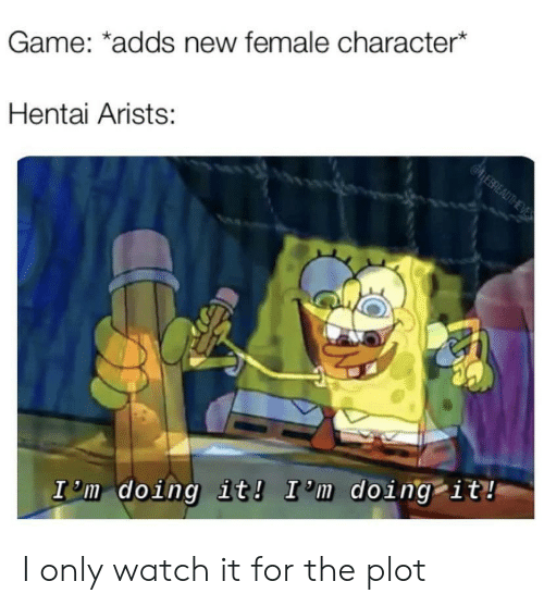 Hentai, Game, and Watch: Game: *adds new female character*  @LEBREADTHEVES  Hentai Arists:  I m doing it! I'm doing it! I only watch it for the plot