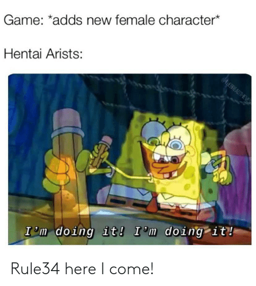 Hentai, Rule34, and Game: Game: *adds new female character*  @LEBREADTHEVES  Hentai Arists:  I m doing it! I'm doing it! Rule34 here I come!