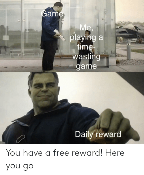 Free, Game, and Time: Game  Me,  playing a  time-  wasting  game  Daily reward You have a free reward! Here you go