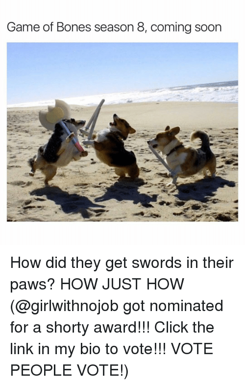 shorty's: Game of Bones season 8, coming soon How did they get swords in their paws? HOW JUST HOW (@girlwithnojob got nominated for a shorty award!!! Click the link in my bio to vote!!! VOTE PEOPLE VOTE!)