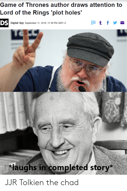 Game of Thrones, Holes, and Game: Game of Thrones author draws attention to  Lord of the Rings 'plot holes'  Btf  DS Digital Spy September 11, 2019, 11:39 PM GMT 2  laughs in completed story* JJR Tolkien the chad