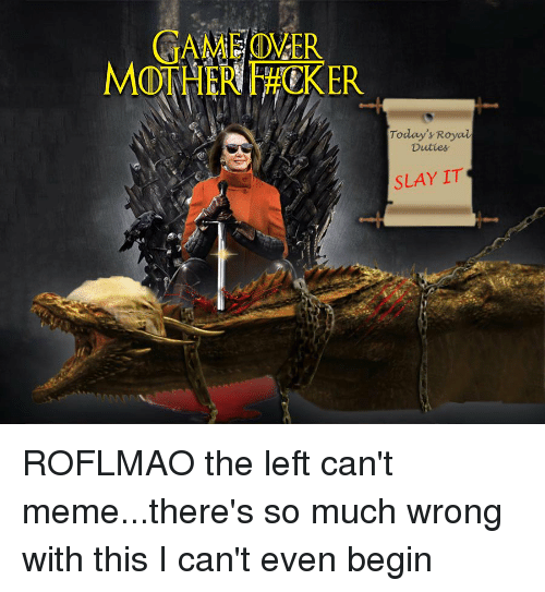 Meme, Game, and Mother: GAME OVER  MOTHER F#CKER  Today's Royal  Duties  SLAY IT