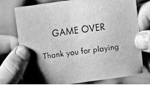 Thank You, Game, and You: GAME OVER  Thank you for playing