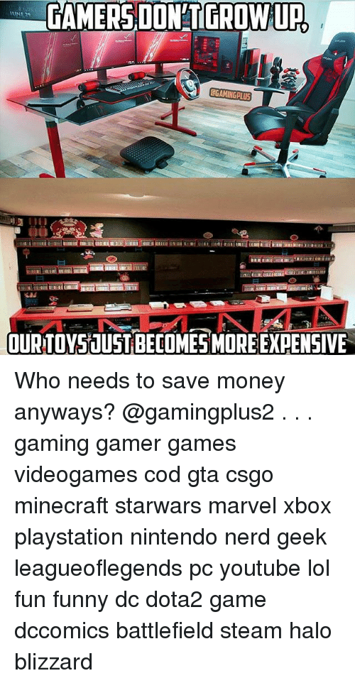 Gamerly: GAMERS DON'T GROW URL  GGAMINGPLUS  OURTOY51USTIBECOME5MORE EXPENSIVE Who needs to save money anyways? @gamingplus2 . . . gaming gamer games videogames cod gta csgo minecraft starwars marvel xbox playstation nintendo nerd geek leagueoflegends pc youtube lol fun funny dc dota2 game dccomics battlefield steam halo blizzard