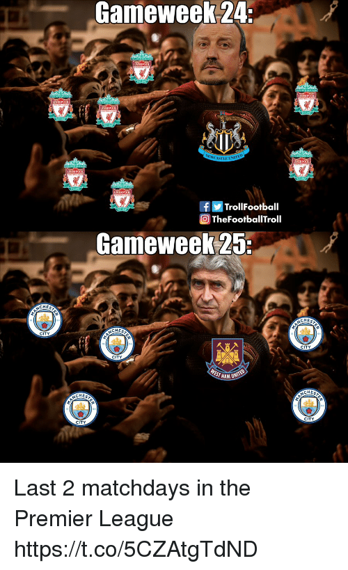 Memes, Premier League, and Liverpool F.C.: Gameweek 24:  LIVER  IVERPOOL  ASTLE UNITE  LIVERPOOL  LIVERPOOL  LIVERPOOL  TrollFootball  TheFootballTroll  Gameweek 25:  CHE  CHES  CHES  CITY  CITY  CITY  HAM UNITED  CHES  CHES  CITY  CITY Last 2 matchdays in the Premier League https://t.co/5CZAtgTdND