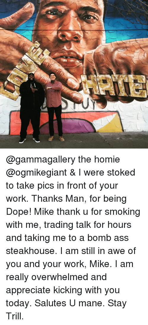 Memes, 🤖, and Stoked: @gammagallery the homie @ogmikegiant & I were stoked to take pics in front of your work. Thanks Man, for being Dope! Mike thank u for smoking with me, trading talk for hours and taking me to a bomb ass steakhouse. I am still in awe of you and your work, Mike. I am really overwhelmed and appreciate kicking with you today. Salutes U mane. Stay Trill.