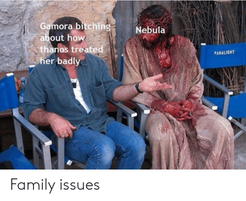Family, Thanos, and How: Gamora bitching  about how  thanos treated  her badly  Nebula  PANALIGHT Family issues