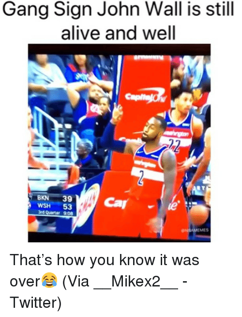 Gang Sign: Gang Sign John Wall is still  alive and well  BKN 39  WSH 53  3rd Quarter 9:08  MES That's how you know it was over😂 (Via __Mikex2__ -Twitter)