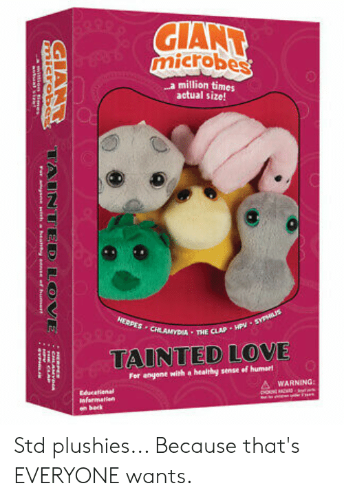 tainted love: GANT  microbes  .a million times  actual size!  THE CLAP H  TAINTED LOVE  For anyone with a healthy sense ef humart  WARNING:  Educetienel Std plushies... Because that's EVERYONE wants.