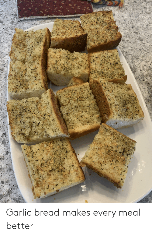 bread: Garlic bread makes every meal better