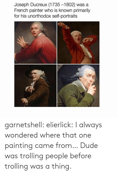 came: garnetshell:  elierlick: I always wondered where that one painting came from… Dude was trolling people before trolling was a thing.