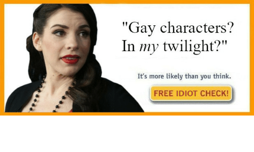 """Free, Twilight, and Idiot: """"Gay characters?  In my twilight?""""  It's more likely than you think.  FREE IDIOT CHECK!"""