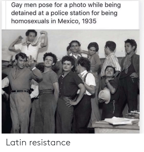 latin: Gay men pose for a photo while being  detained at a police station for being  homosexuals in Mexico, 1935 Latin resistance