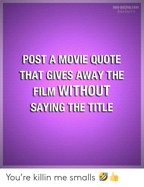 Memes, Movie, and 🤖: gazing.com  NFİNTy  POST A MOVIE QUOTE  THAT GIVES AWAY THE  FILIM WITHOUT  SAYING THE TITLE You're killin me smalls 🤣👍
