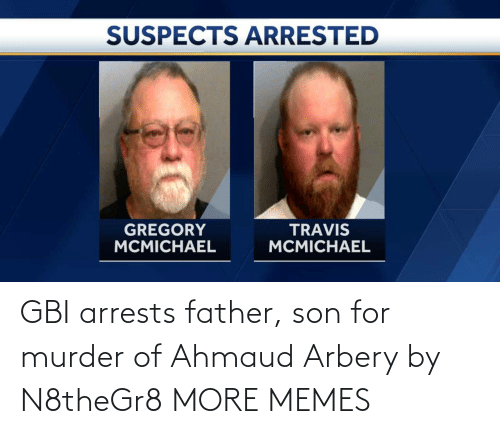 Murder: GBI arrests father, son for murder of Ahmaud Arbery by N8theGr8 MORE MEMES