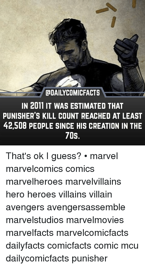 creationism: GDAILYCOMICFACTS  IN 2011 IT WAS ESTIMATED THAT  PUNISHER'S KILL COUNT REACHED AT LEAST  42,508 PEOPLE SINCE HIS CREATION IN THE  70S That's ok I guess? • marvel marvelcomics comics marvelheroes marvelvillains hero heroes villains villain avengers avengersassemble marvelstudios marvelmovies marvelfacts marvelcomicfacts dailyfacts comicfacts comic mcu dailycomicfacts punisher