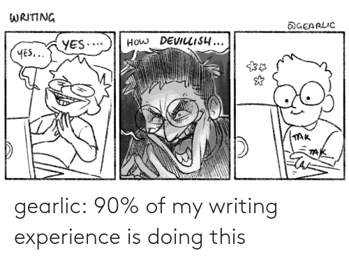 Experience: gearlic:  90% of my writing experience is doing this